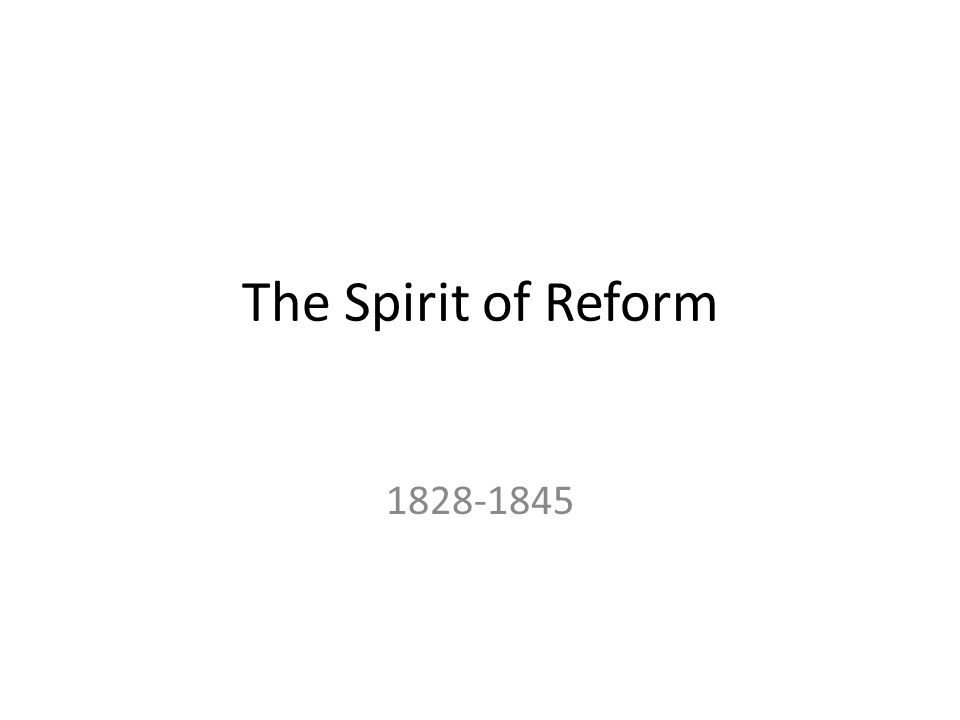 The Spirit of Reform 1828-1845