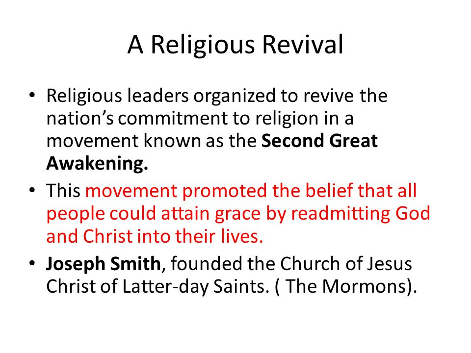 A Religious Revival Religious leaders organized to revive the nation's commitment to religion in a movement known as the Second Great Awakening.