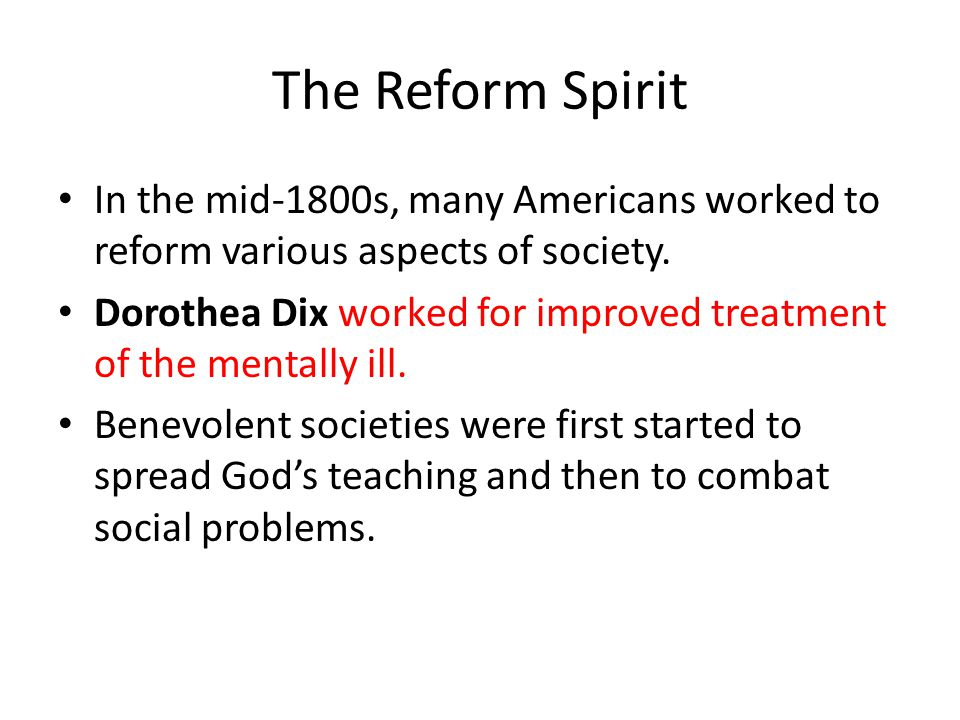The Reform Spirit In the mid-1800s, many Americans worked to reform various aspects of society.