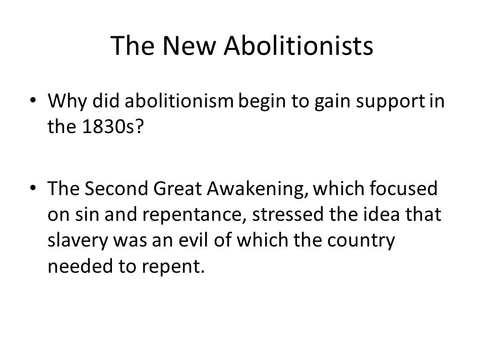 The New Abolitionists Why did abolitionism begin to gain support in the 1830s
