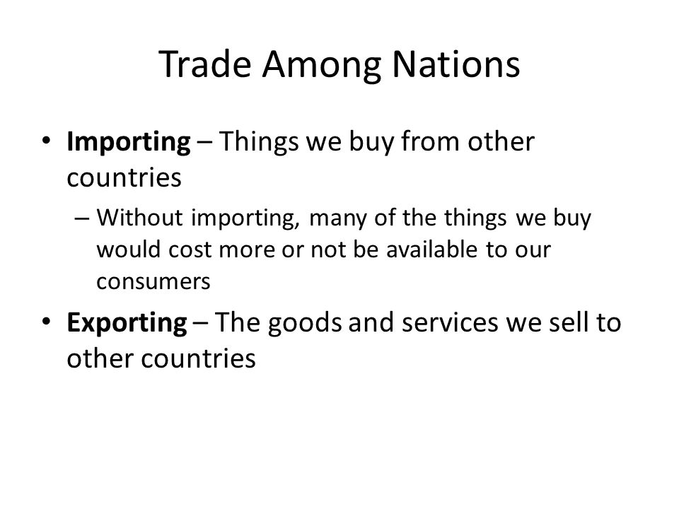 Trade Among Nations Importing – Things we buy from other countries