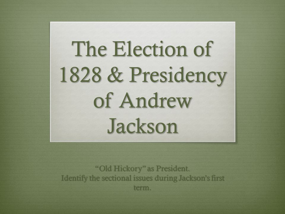 The Election of 1828 & Presidency of Andrew Jackson