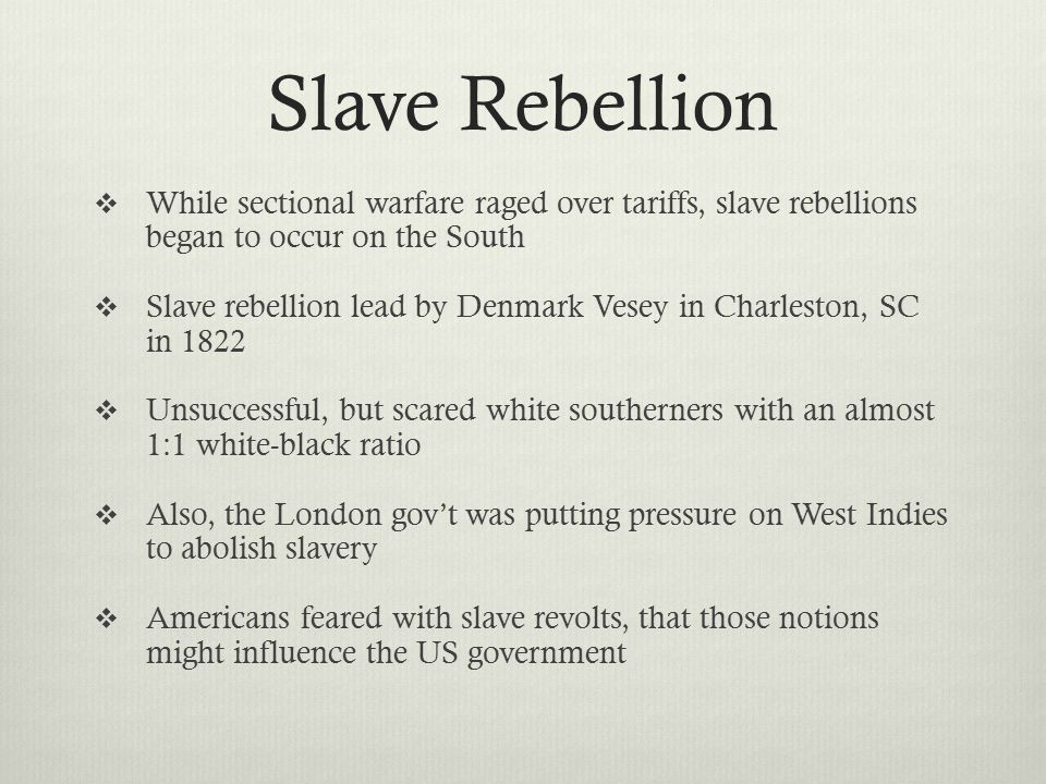 Slave Rebellion While sectional warfare raged over tariffs, slave rebellions began to occur on the South.