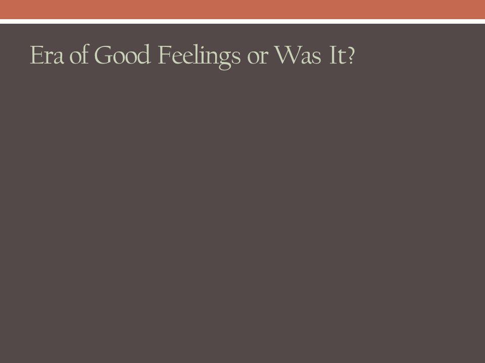 Era of Good Feelings or Was It