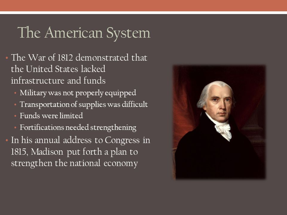 The American System The War of 1812 demonstrated that the United States lacked infrastructure and funds.