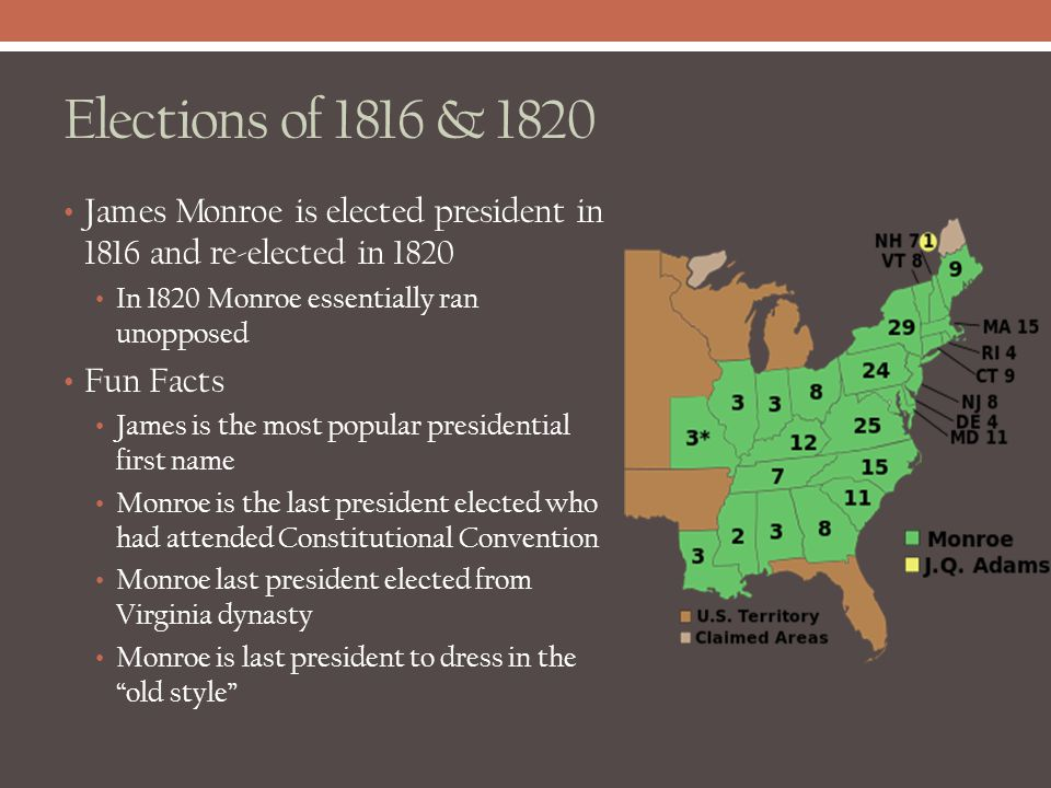 Elections of 1816 & 1820 James Monroe is elected president in 1816 and re-elected in 1820. In 1820 Monroe essentially ran unopposed.