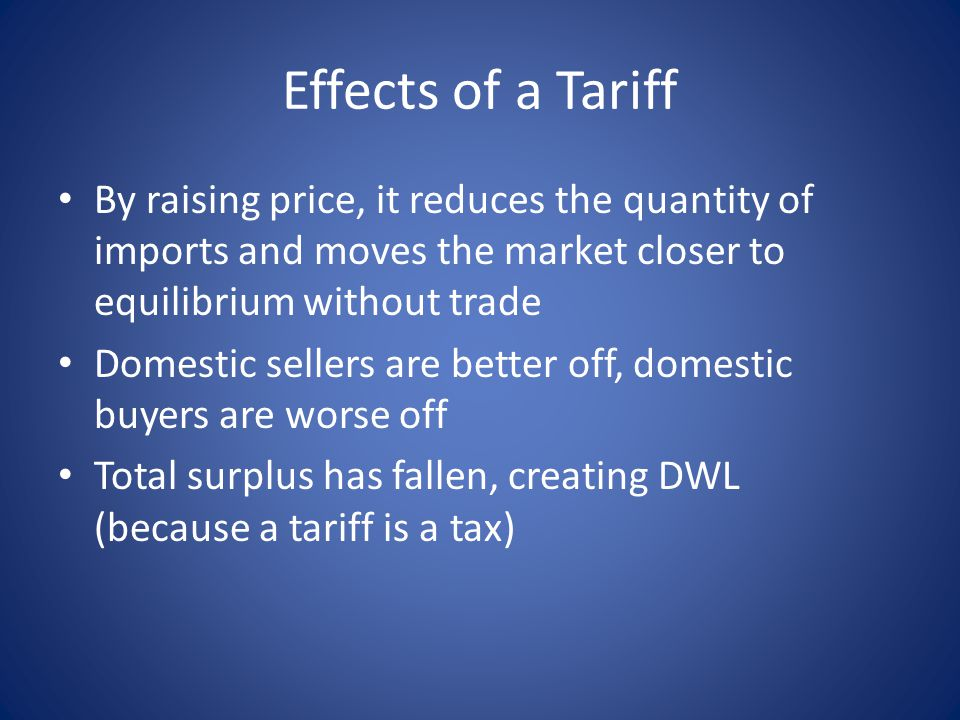 Effects of a Tariff By raising price, it reduces the quantity of imports and moves the market closer to equilibrium without trade.