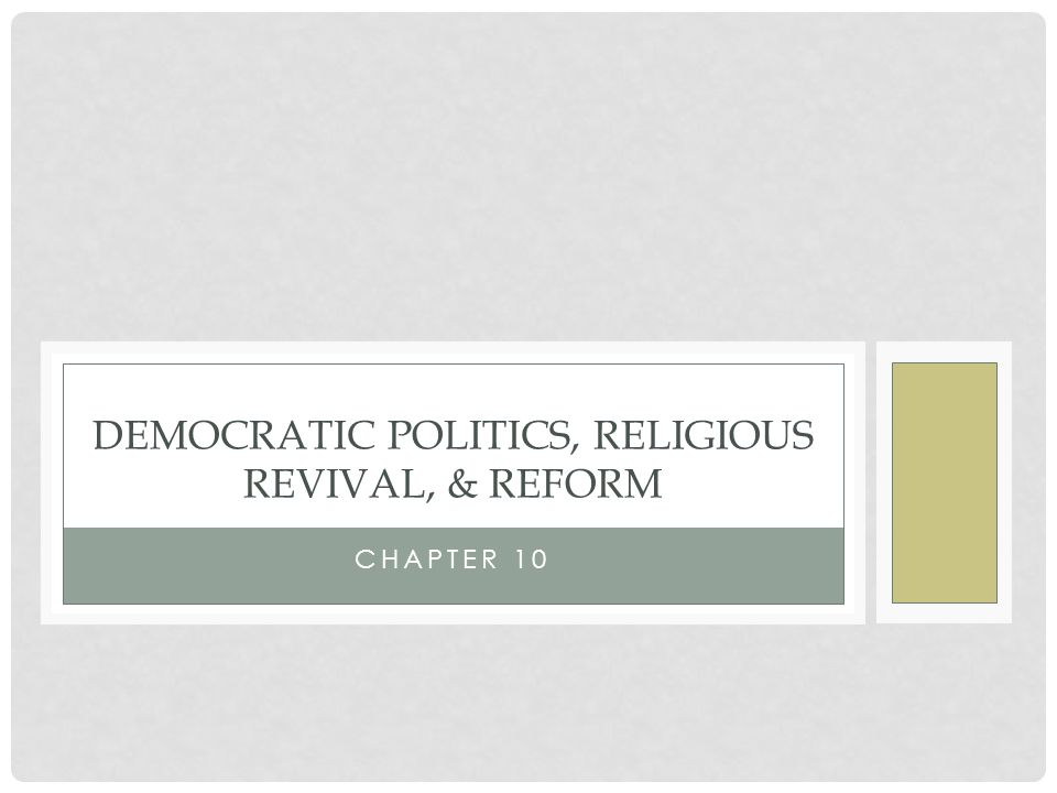 Democratic politics, religious revival, & reform