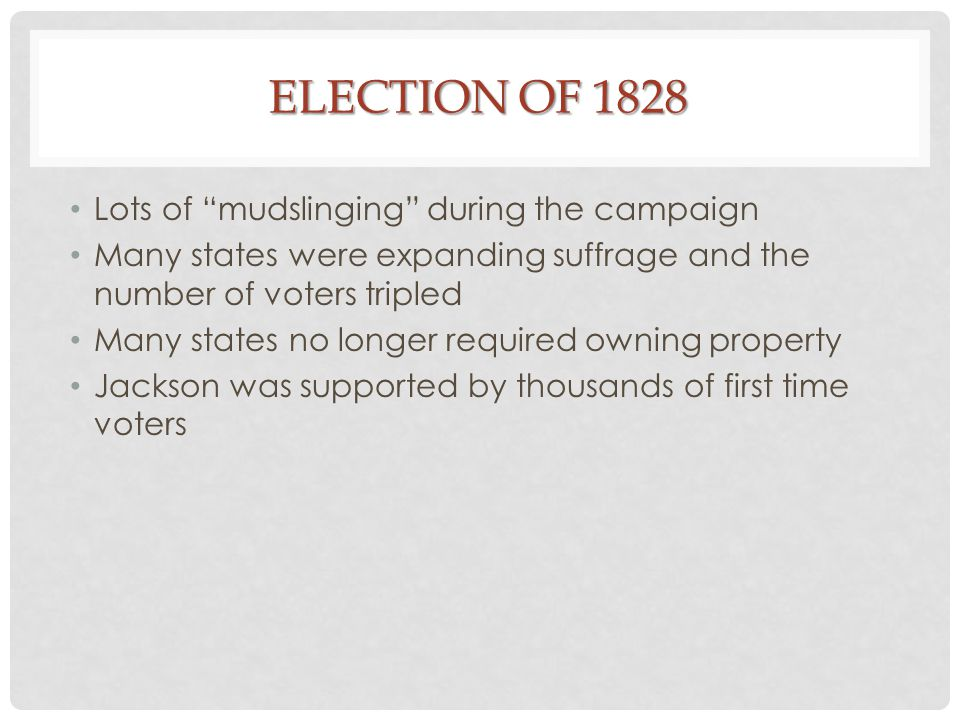 Election of 1828 Lots of mudslinging during the campaign