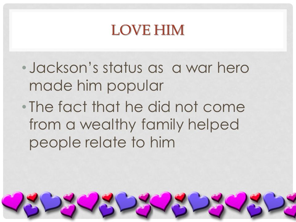 Jackson's status as a war hero made him popular