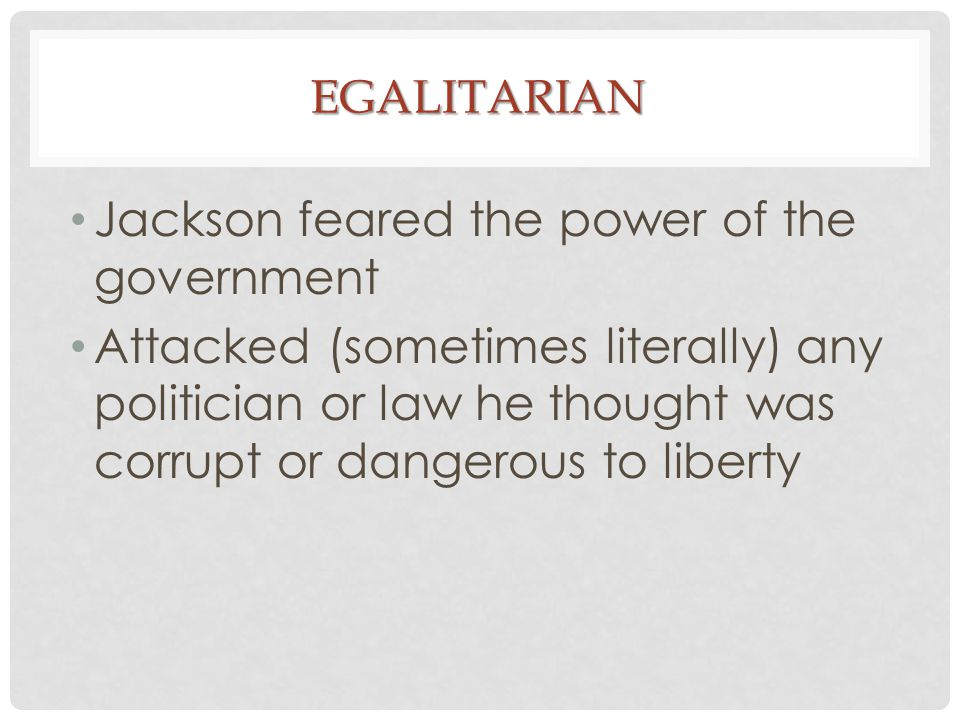 Jackson feared the power of the government