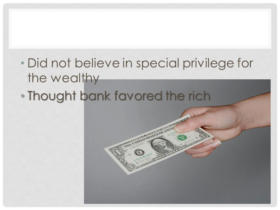 Did not believe in special privilege for the wealthy