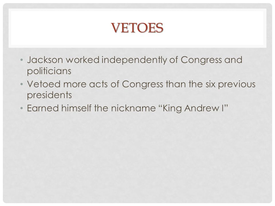 Vetoes Jackson worked independently of Congress and politicians