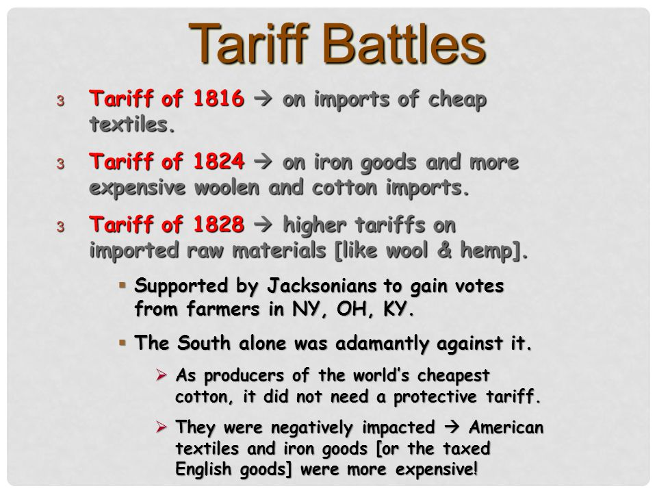 Tariff Battles Tariff of 1816  on imports of cheap textiles.