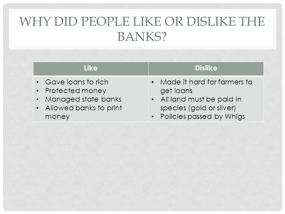Why did people like or dislike the banks