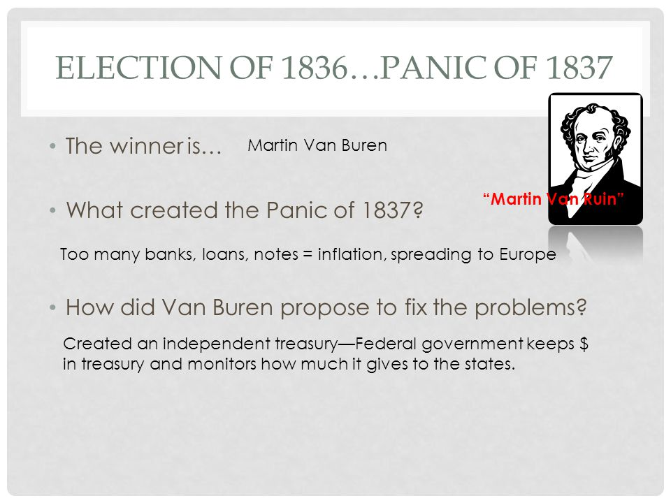 Election of 1836…panic of 1837 The winner is…
