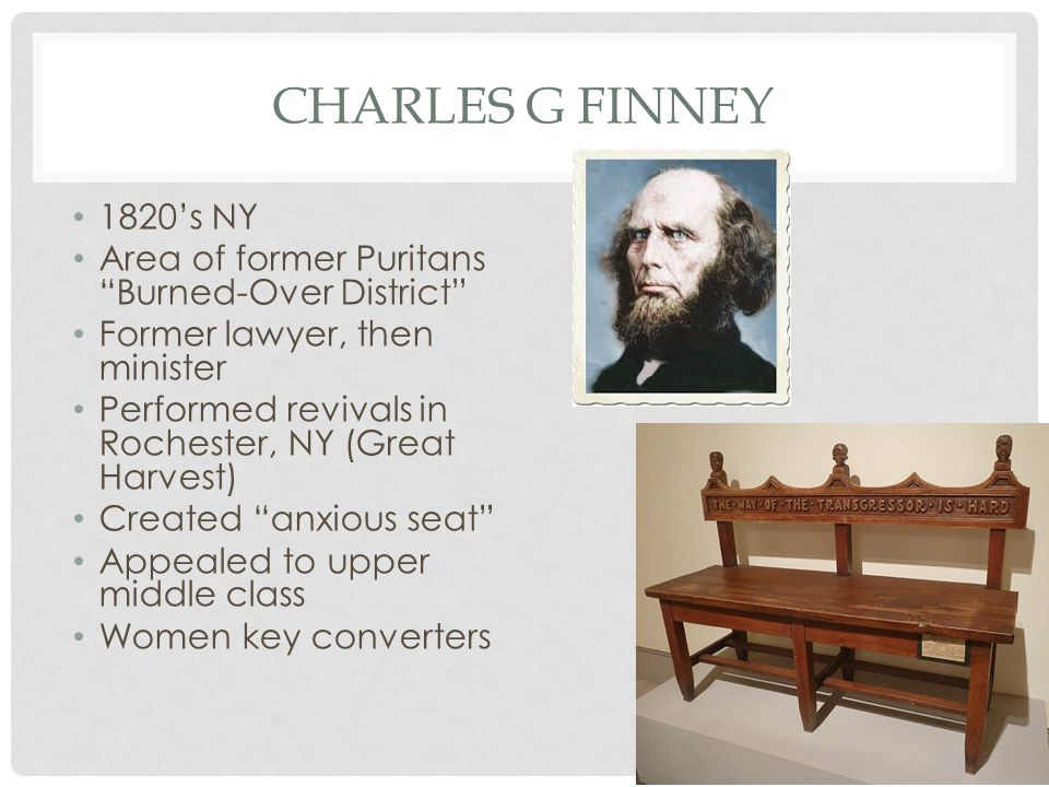 Charles G Finney 1820's NY. Area of former Puritans Burned-Over District Former lawyer, then minister.