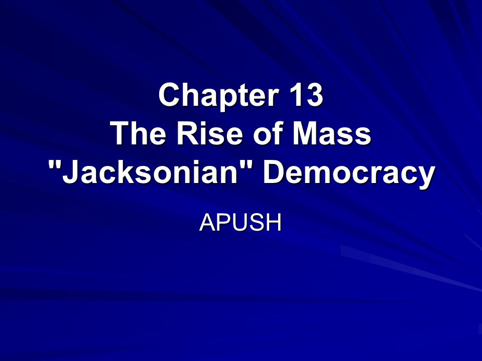 Chapter 13 The Rise of Mass Jacksonian Democracy