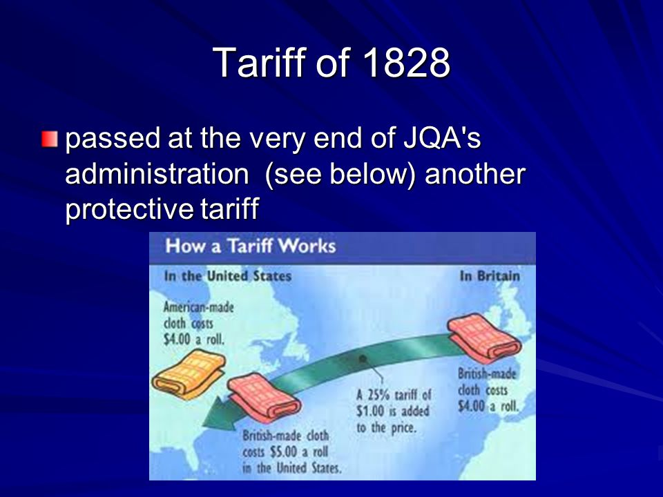 Tariff of 1828 passed at the very end of JQA s administration (see below) another protective tariff.