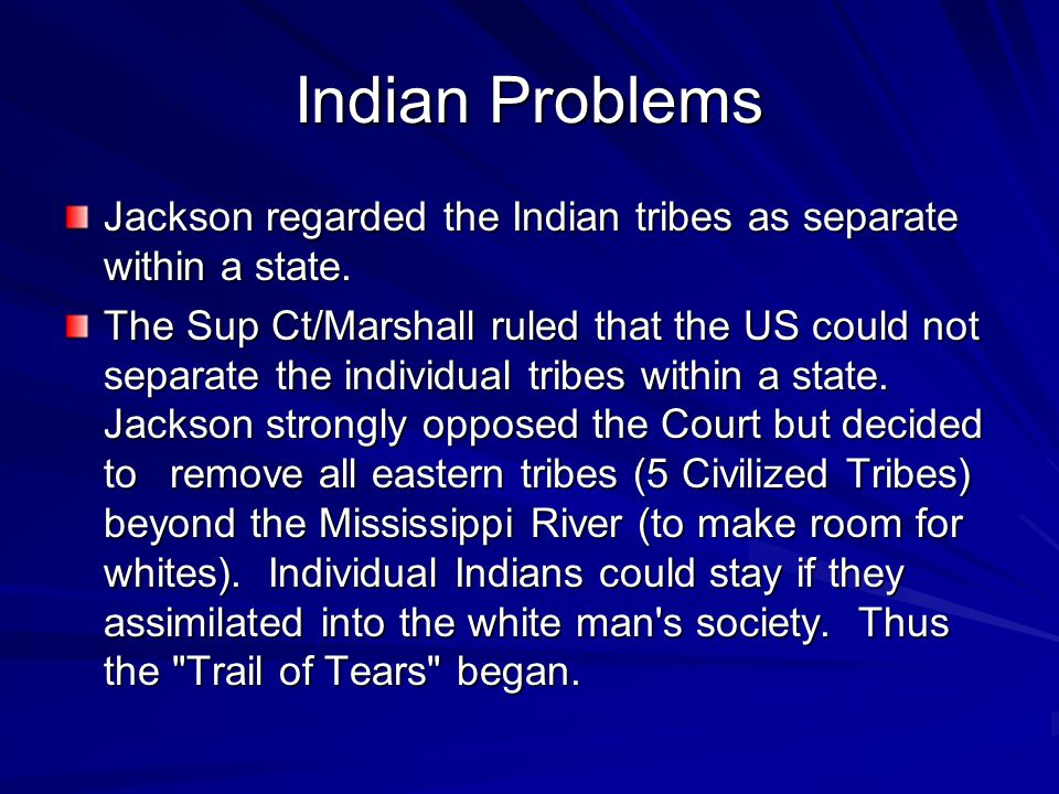 Indian Problems Jackson regarded the Indian tribes as separate within a state.