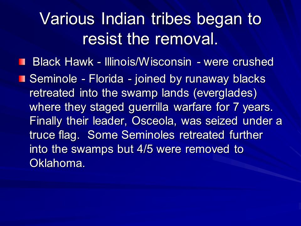Various Indian tribes began to resist the removal.
