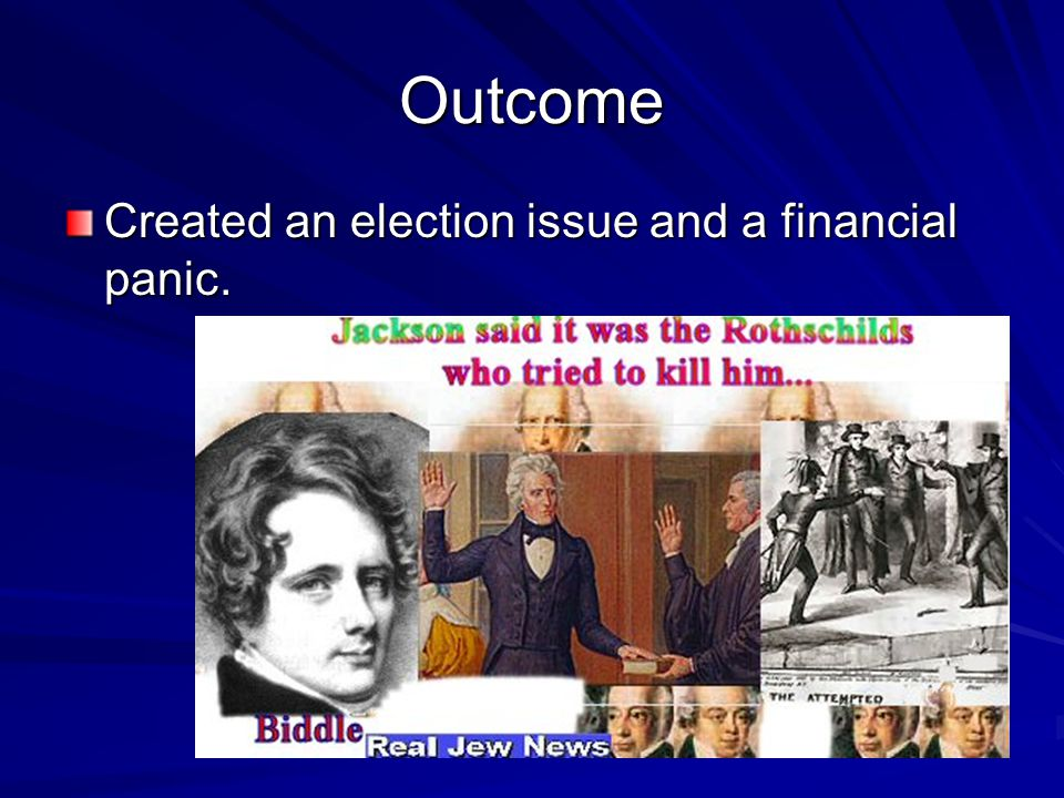 Outcome Created an election issue and a financial panic.