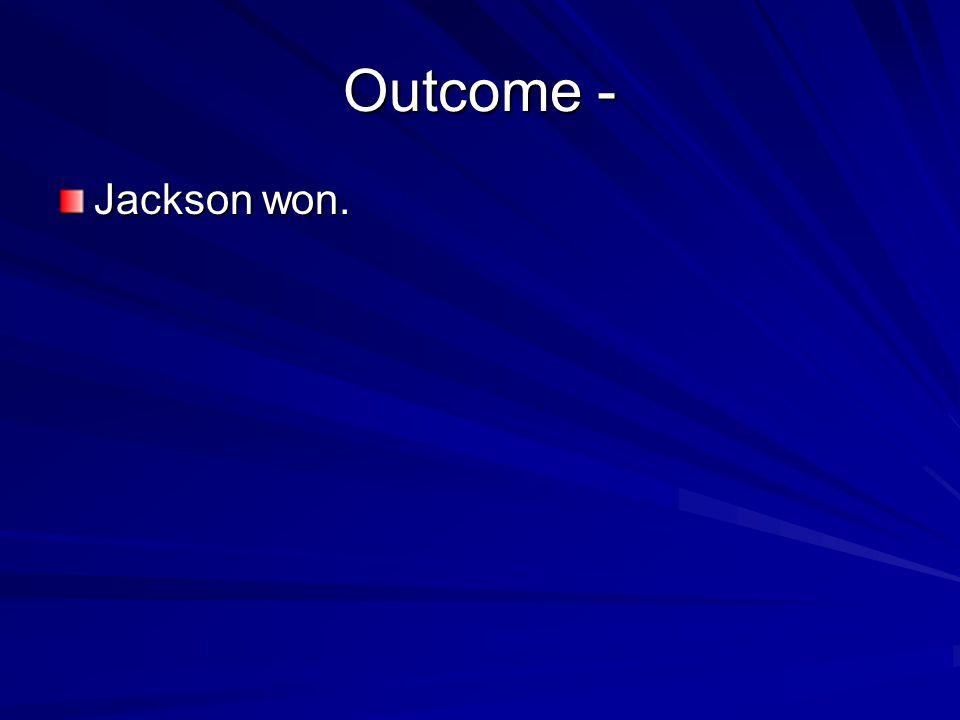 Outcome - Jackson won.