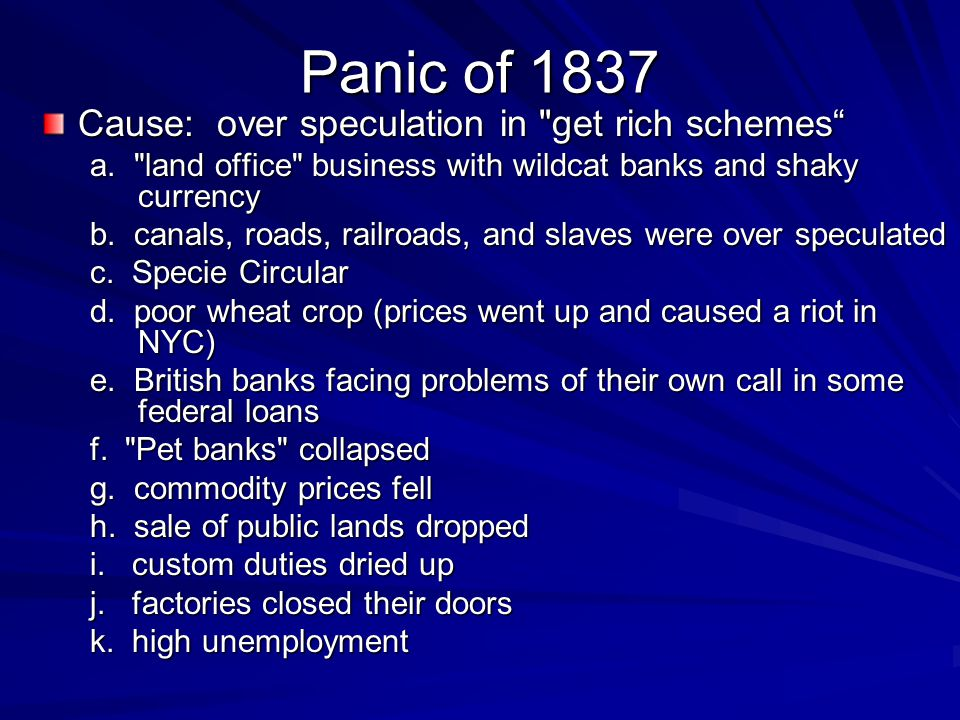 Panic of 1837 Cause: over speculation in get rich schemes