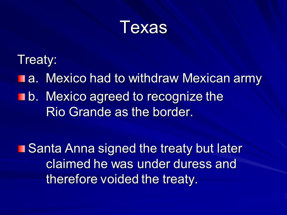 Texas Treaty: a. Mexico had to withdraw Mexican army