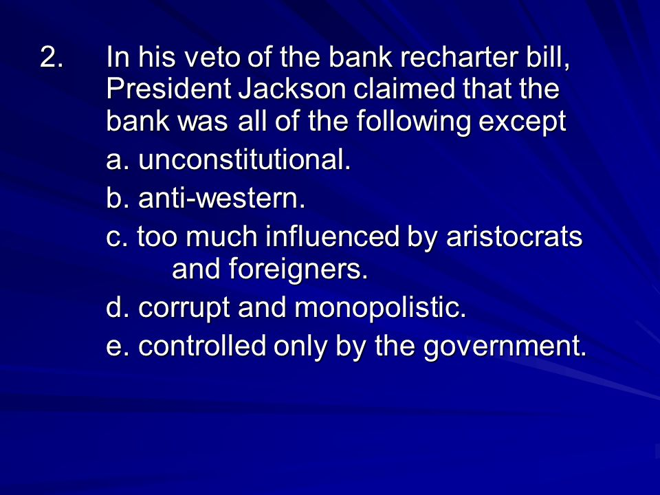 2. In his veto of the bank recharter bill,