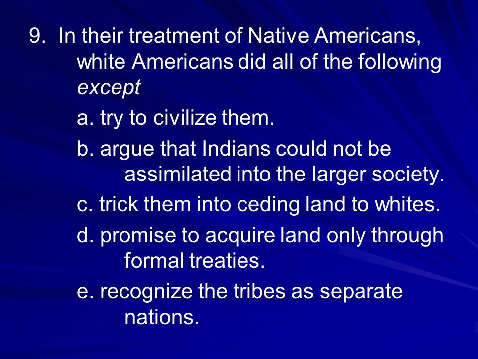 9. In their treatment of Native Americans,