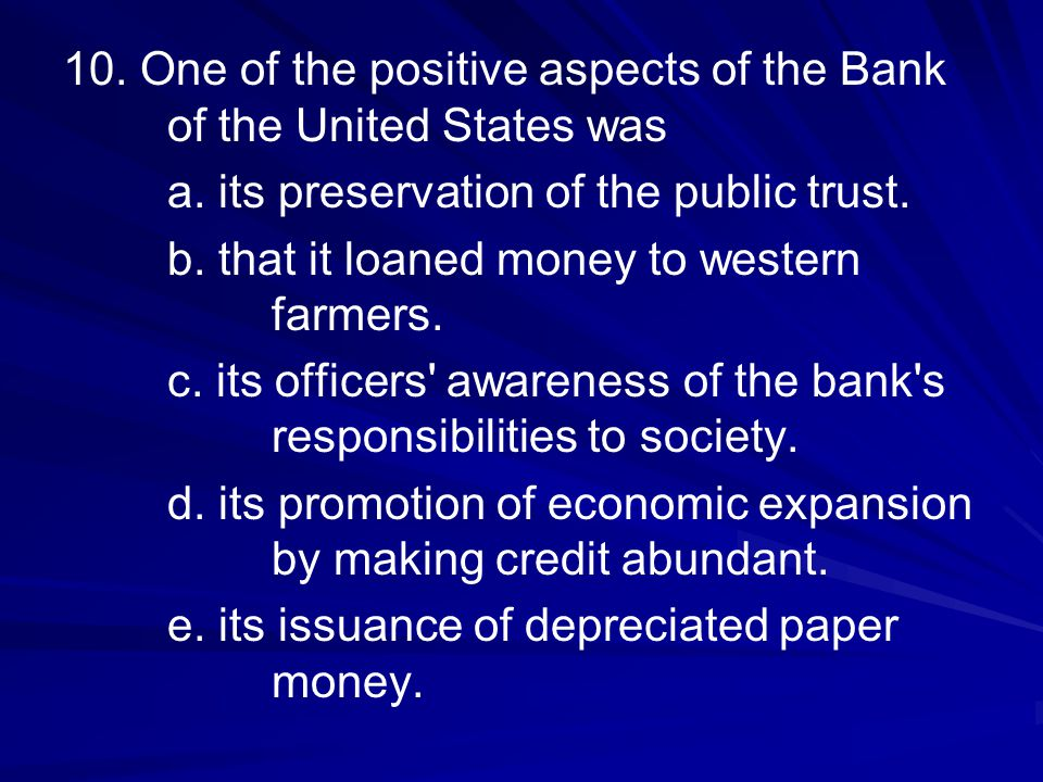 10. One of the positive aspects of the Bank of the United States was