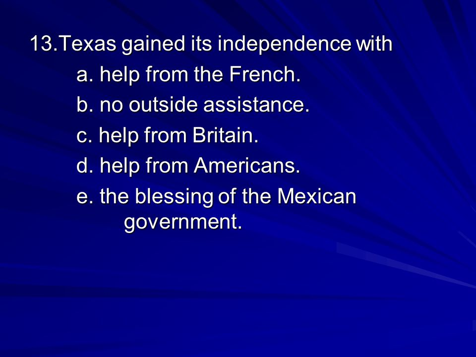 13.Texas gained its independence with
