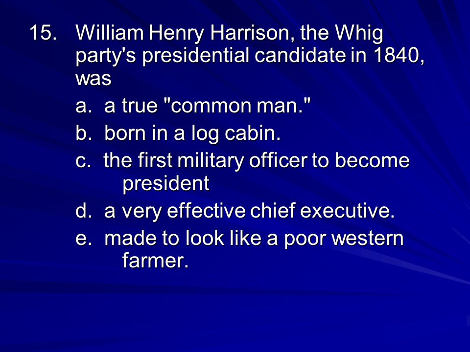 15. William Henry Harrison, the Whig