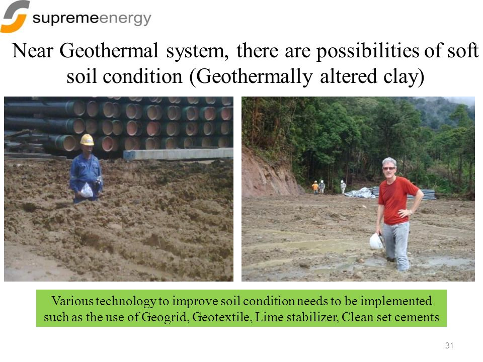 Near Geothermal system, there are possibilities of soft soil condition (Geothermally altered clay)