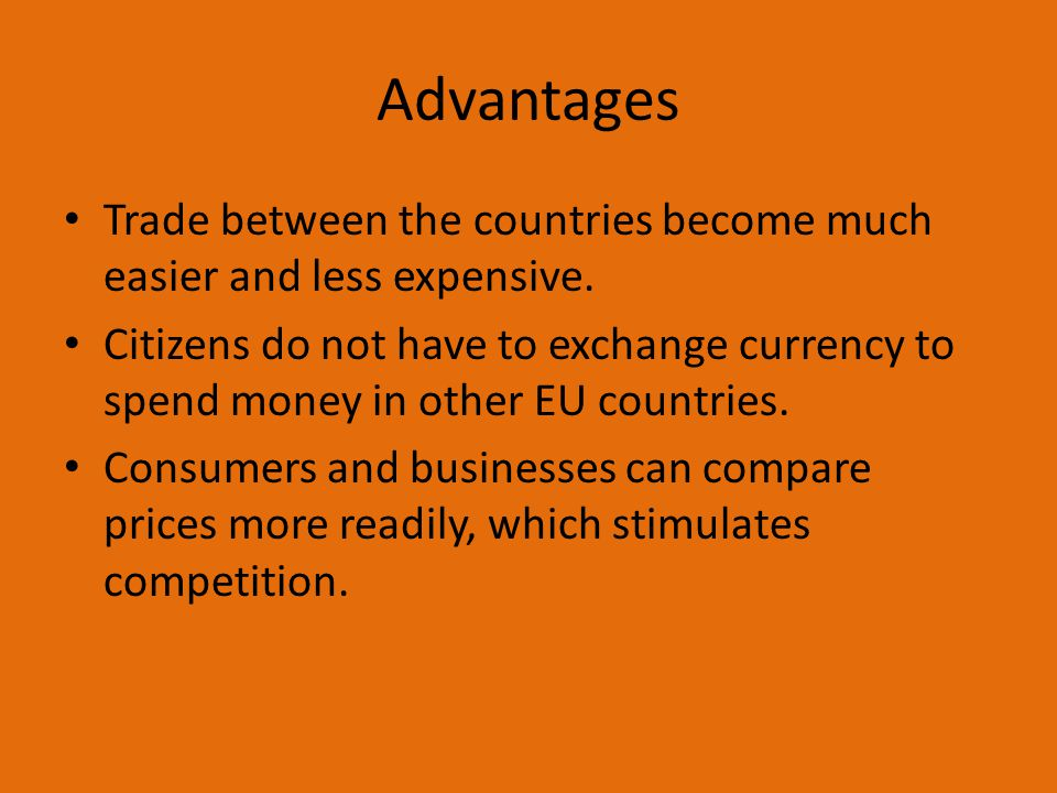 Advantages Trade between the countries become much easier and less expensive.