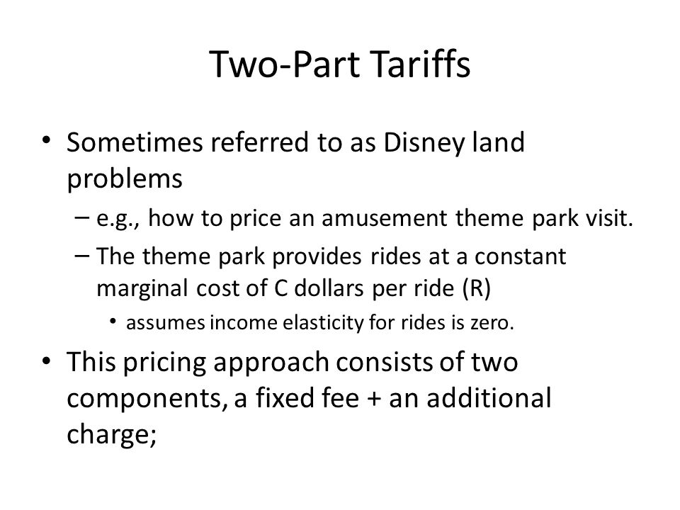 Two-Part Tariffs Sometimes referred to as Disney land problems