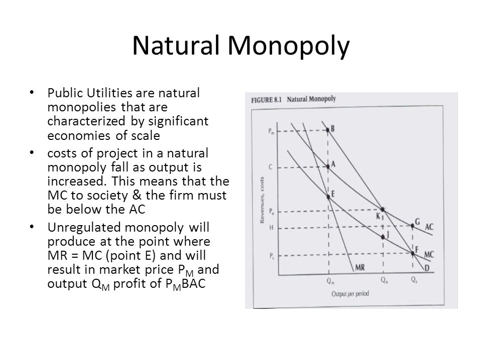 Natural Monopoly Public Utilities are natural monopolies that are characterized by significant economies of scale.