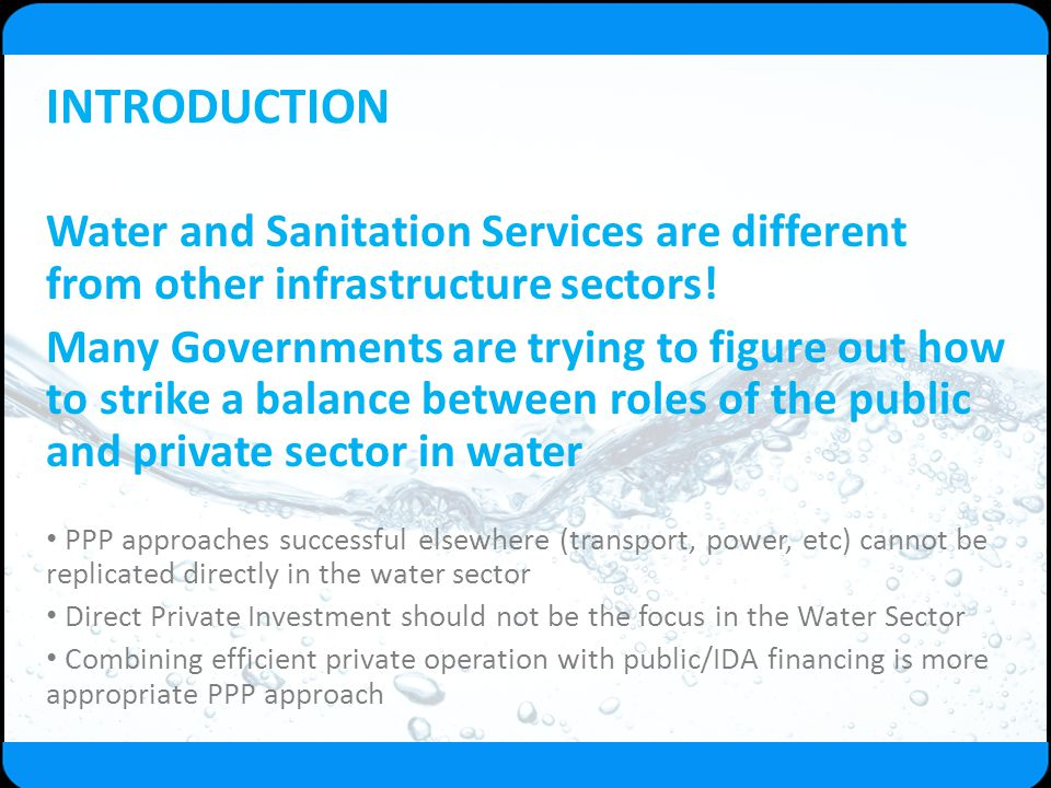 INTRODUCTION Water and Sanitation Services are different from other infrastructure sectors!