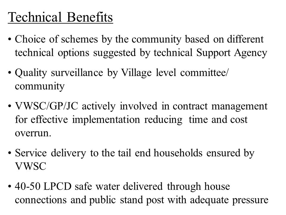 Technical Benefits Choice of schemes by the community based on different technical options suggested by technical Support Agency.