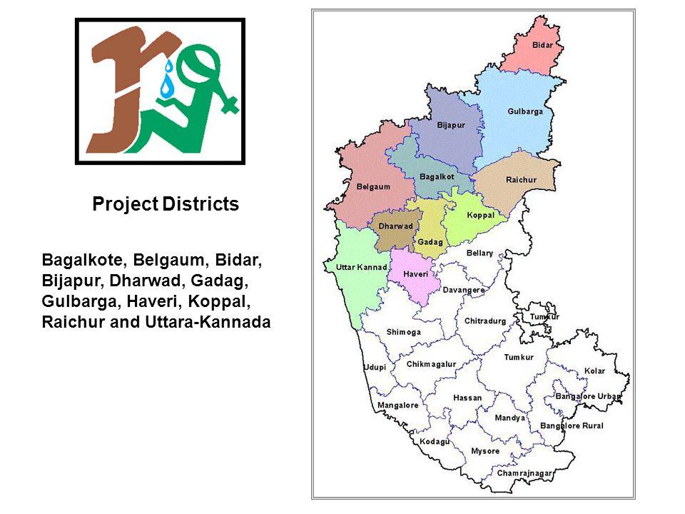 Project Districts Bagalkote, Belgaum, Bidar, Bijapur, Dharwad, Gadag, Gulbarga, Haveri, Koppal, Raichur and Uttara-Kannada.