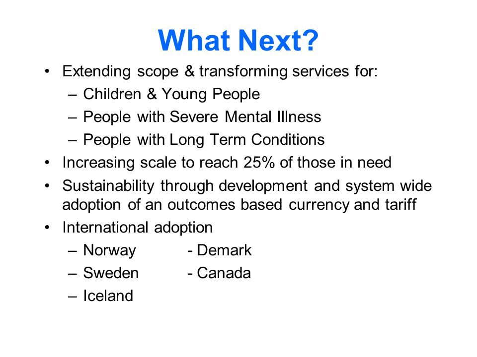 What Next Extending scope & transforming services for: