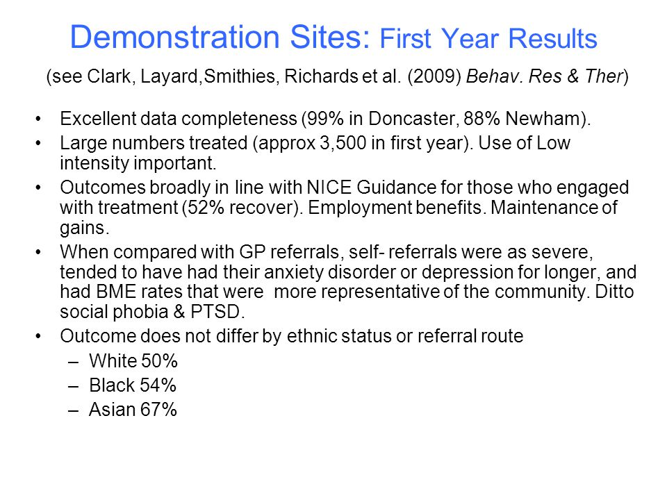 Demonstration Sites: First Year Results (see Clark, Layard,Smithies, Richards et al. (2009) Behav. Res & Ther)