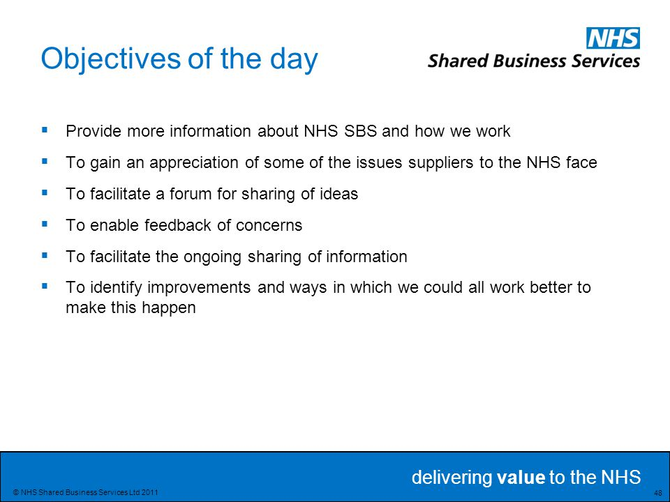 Objectives of the day Provide more information about NHS SBS and how we work.