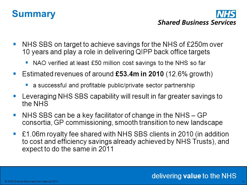 Summary NHS SBS on target to achieve savings for the NHS of £250m over 10 years and play a role in delivering QIPP back office targets.