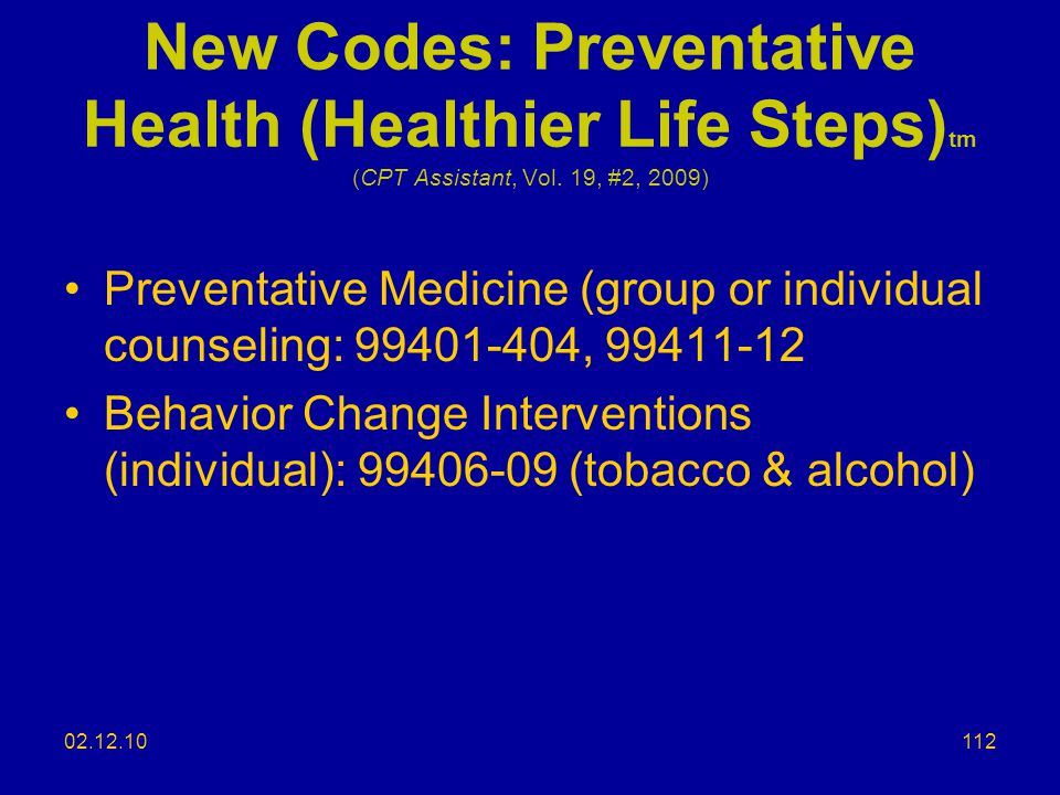 New Codes: Preventative Health (Healthier Life Steps)tm (CPT Assistant, Vol. 19, #2, 2009)
