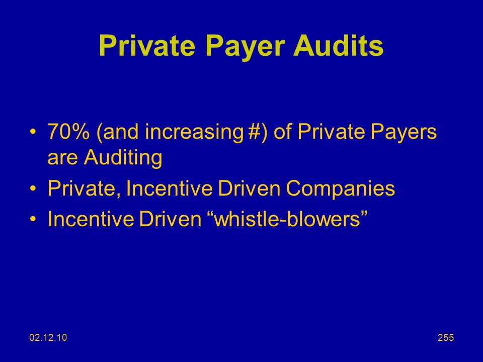 Private Payer Audits 70% (and increasing #) of Private Payers are Auditing. Private, Incentive Driven Companies.