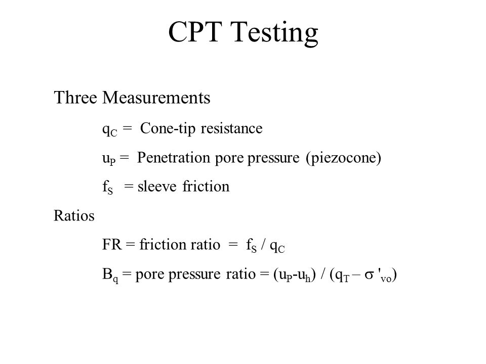 CPT Testing Three Measurements qC = Cone-tip resistance