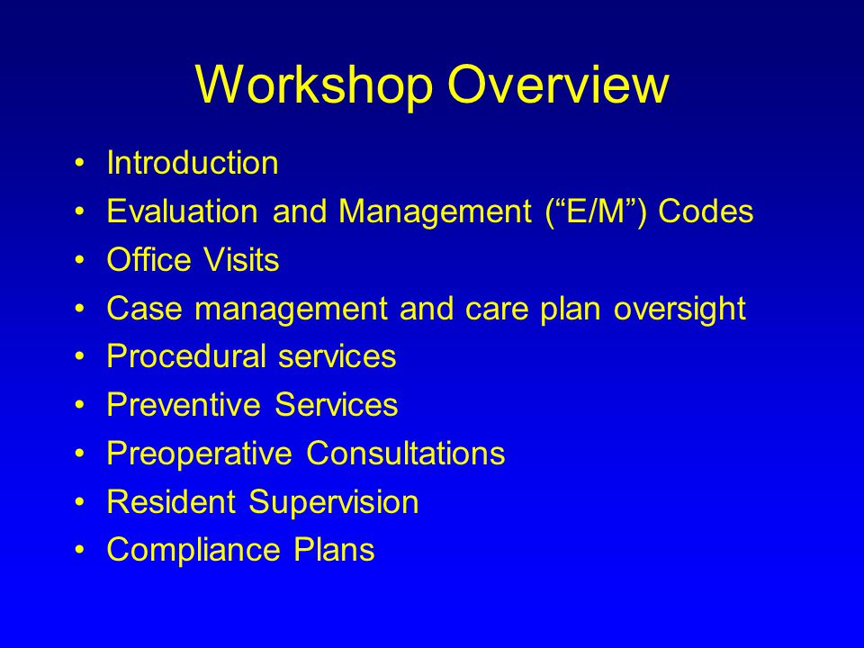 Workshop Overview Introduction Evaluation and Management ( E/M ) Codes