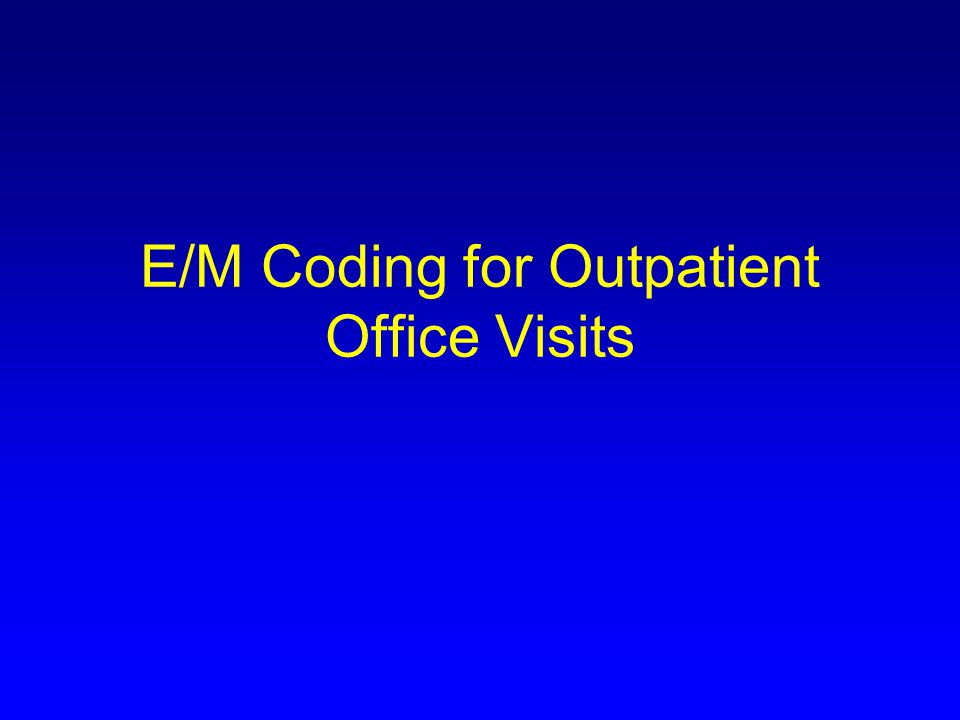 E/M Coding for Outpatient Office Visits